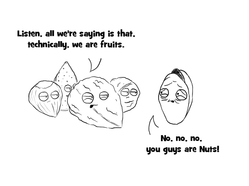 Listen, all we're saying is that, technically, we are fruits. No, no, no, you guys are nuts!