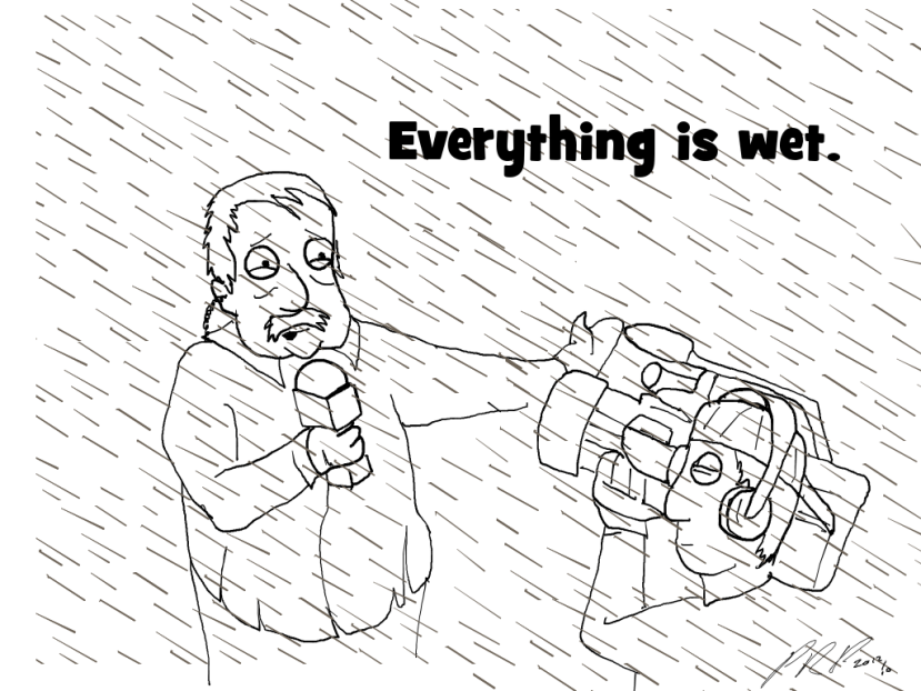 Everything is wet. Weatherman